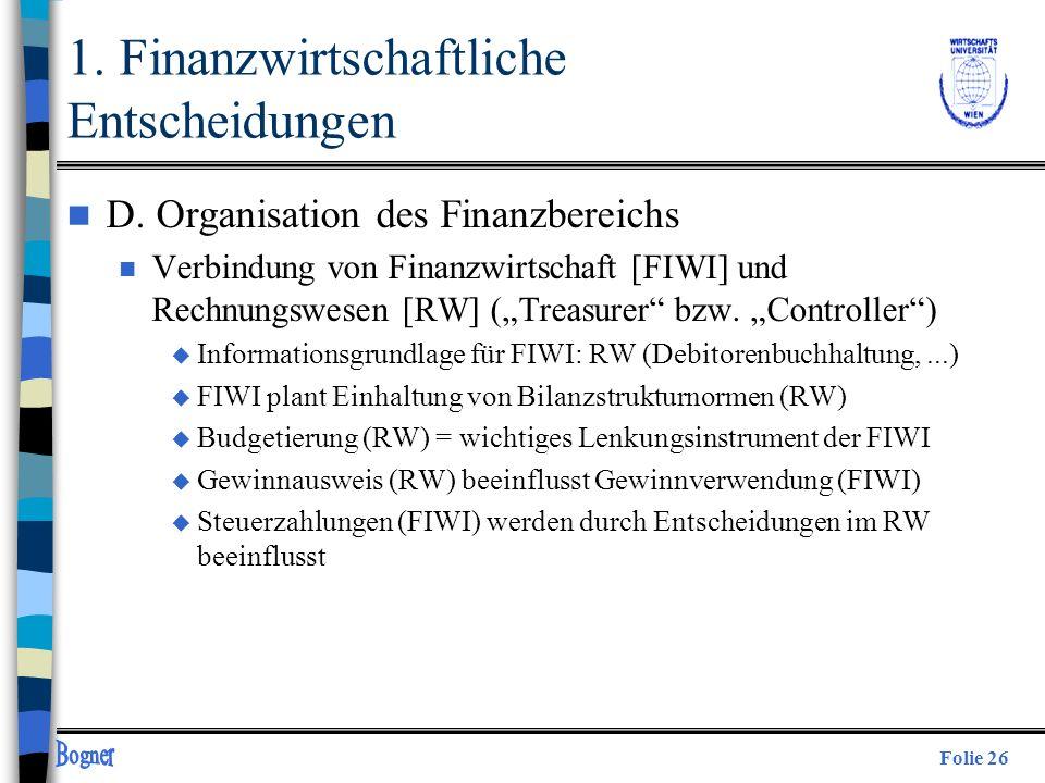 Folie 26 1. Finanzwirtschaftliche Entscheidungen n D. Organisation des Finanzbereichs n Verbindung von Finanzwirtschaft [FIWI] und Rechnungswesen [RW]