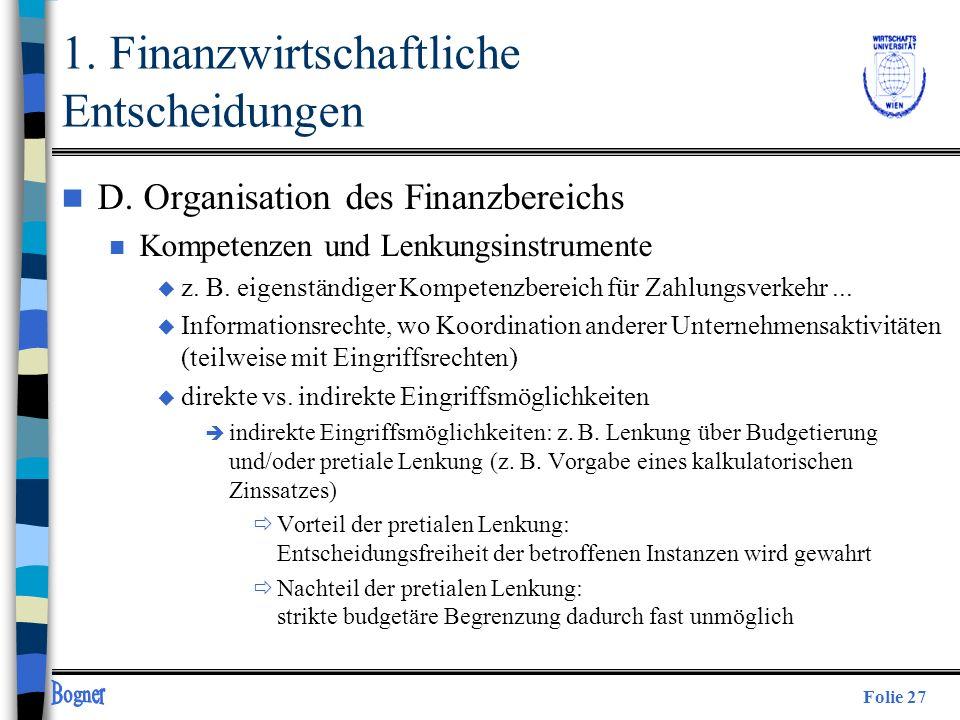 Folie 27 1. Finanzwirtschaftliche Entscheidungen n D. Organisation des Finanzbereichs n Kompetenzen und Lenkungsinstrumente u z. B. eigenständiger Kom