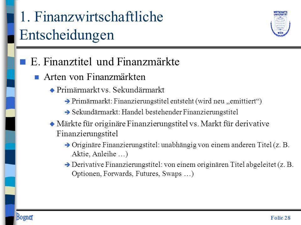 Folie 28 n E. Finanztitel und Finanzmärkte n Arten von Finanzmärkten u Primärmarkt vs. Sekundärmarkt è Primärmarkt: Finanzierungstitel entsteht (wird