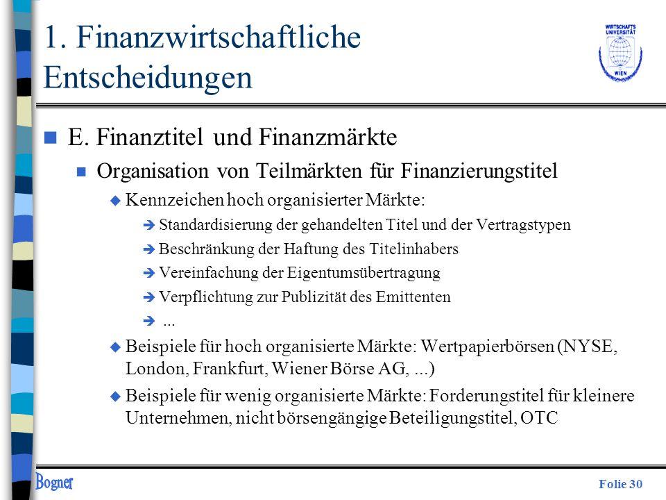 Folie 30 n E. Finanztitel und Finanzmärkte n Organisation von Teilmärkten für Finanzierungstitel u Kennzeichen hoch organisierter Märkte: è Standardis