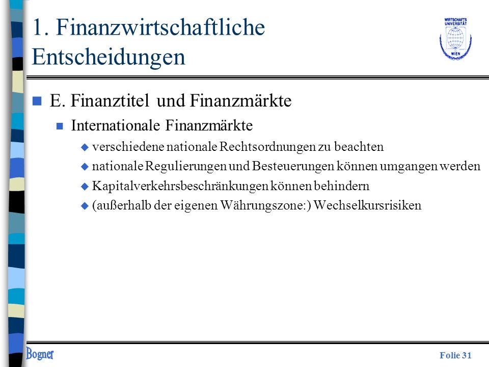 Folie 31 n E. Finanztitel und Finanzmärkte n Internationale Finanzmärkte u verschiedene nationale Rechtsordnungen zu beachten u nationale Regulierunge
