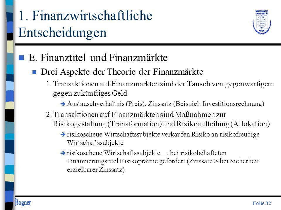 Folie 32 n E. Finanztitel und Finanzmärkte n Drei Aspekte der Theorie der Finanzmärkte 1.Transaktionen auf Finanzmärkten sind der Tausch von gegenwärt