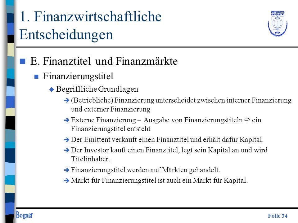 Folie 34 n E. Finanztitel und Finanzmärkte n Finanzierungstitel u Begriffliche Grundlagen è (Betriebliche) Finanzierung unterscheidet zwischen interne