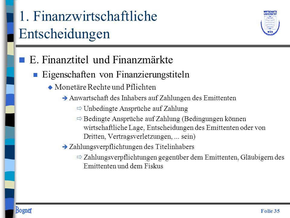 Folie 35 n E. Finanztitel und Finanzmärkte n Eigenschaften von Finanzierungstiteln u Monetäre Rechte und Pflichten è Anwartschaft des Inhabers auf Zah