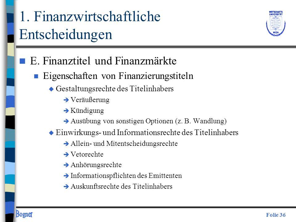 Folie 36 n E. Finanztitel und Finanzmärkte n Eigenschaften von Finanzierungstiteln u Gestaltungsrechte des Titelinhabers è Veräußerung è Kündigung è A