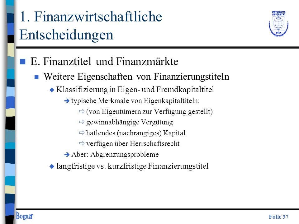 Folie 37 n E. Finanztitel und Finanzmärkte n Weitere Eigenschaften von Finanzierungstiteln u Klassifizierung in Eigen- und Fremdkapitaltitel è typisch