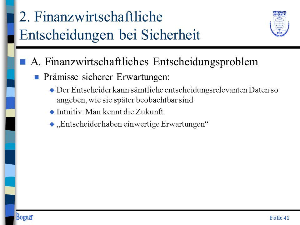 Folie 41 2. Finanzwirtschaftliche Entscheidungen bei Sicherheit n A. Finanzwirtschaftliches Entscheidungsproblem n Prämisse sicherer Erwartungen: u De