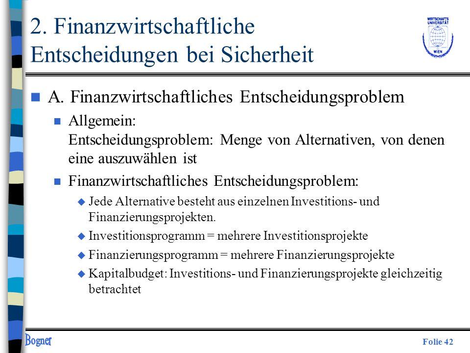 Folie 42 2. Finanzwirtschaftliche Entscheidungen bei Sicherheit n A. Finanzwirtschaftliches Entscheidungsproblem n Allgemein: Entscheidungsproblem: Me