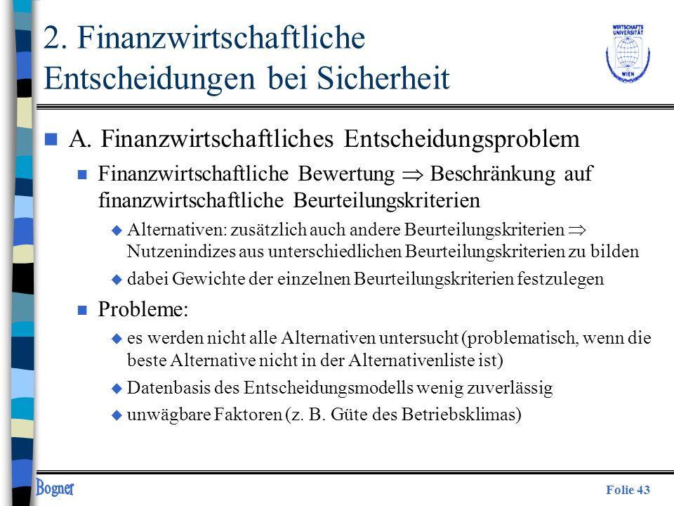 Folie 43 2. Finanzwirtschaftliche Entscheidungen bei Sicherheit n A. Finanzwirtschaftliches Entscheidungsproblem n Finanzwirtschaftliche Bewertung Bes