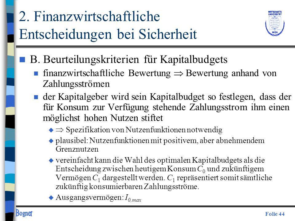 Folie 44 2. Finanzwirtschaftliche Entscheidungen bei Sicherheit n B. Beurteilungskriterien für Kapitalbudgets n finanzwirtschaftliche Bewertung Bewert