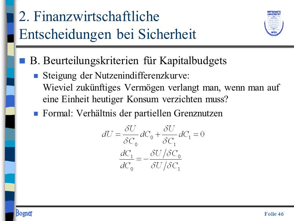 Folie 46 2. Finanzwirtschaftliche Entscheidungen bei Sicherheit n B. Beurteilungskriterien für Kapitalbudgets n Steigung der Nutzenindifferenzkurve: W