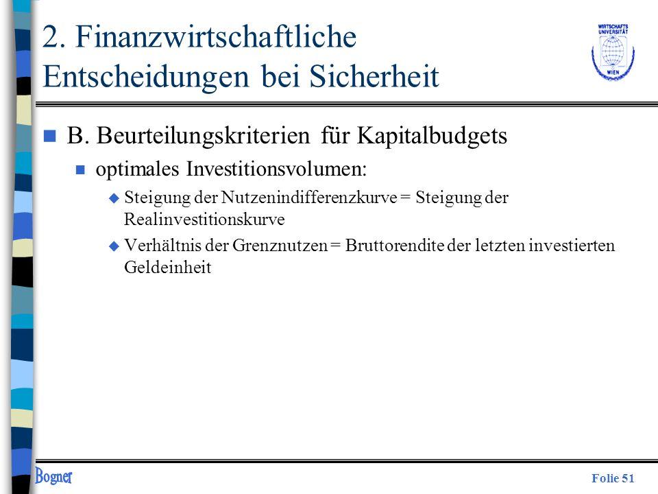 Folie 51 2. Finanzwirtschaftliche Entscheidungen bei Sicherheit n B. Beurteilungskriterien für Kapitalbudgets n optimales Investitionsvolumen: u Steig