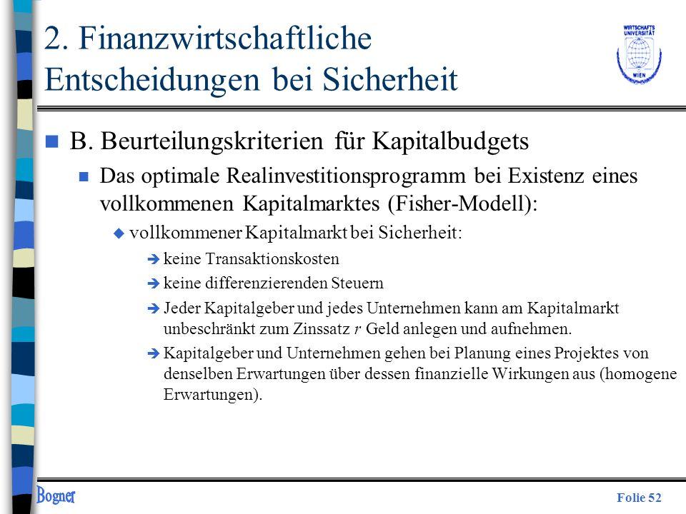 Folie 52 2. Finanzwirtschaftliche Entscheidungen bei Sicherheit n B. Beurteilungskriterien für Kapitalbudgets n Das optimale Realinvestitionsprogramm