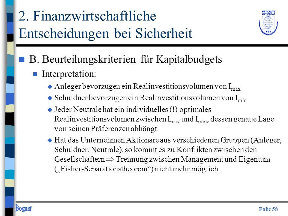 Folie 58 2. Finanzwirtschaftliche Entscheidungen bei Sicherheit n B. Beurteilungskriterien für Kapitalbudgets n Interpretation: u Anleger bevorzugen e