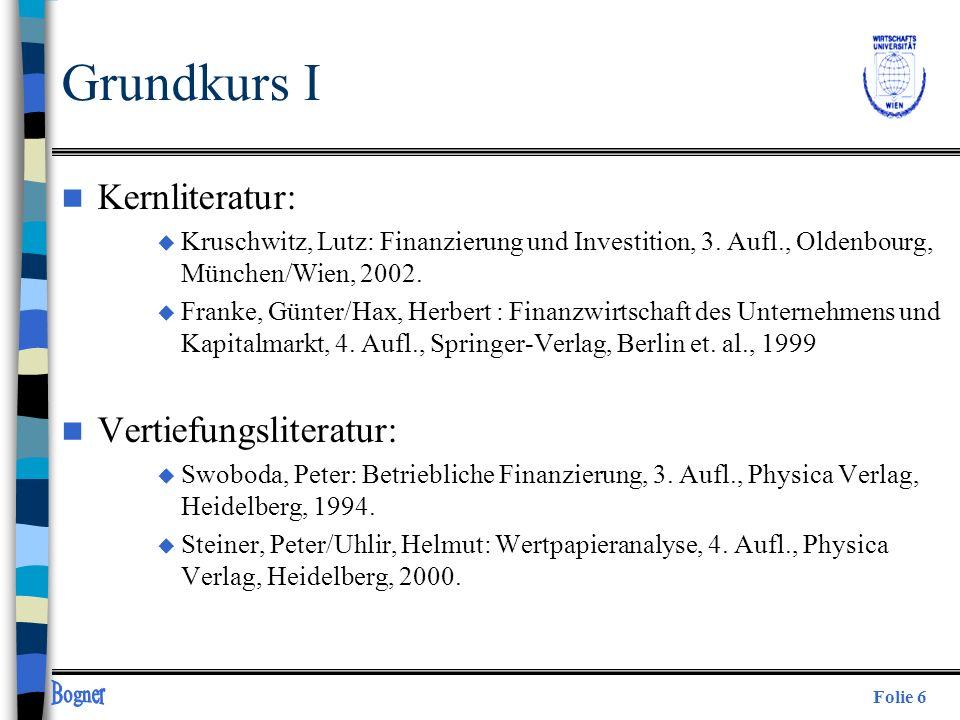 Folie 6 Grundkurs I n Kernliteratur: u Kruschwitz, Lutz: Finanzierung und Investition, 3. Aufl., Oldenbourg, München/Wien, 2002. u Franke, Günter/Hax,