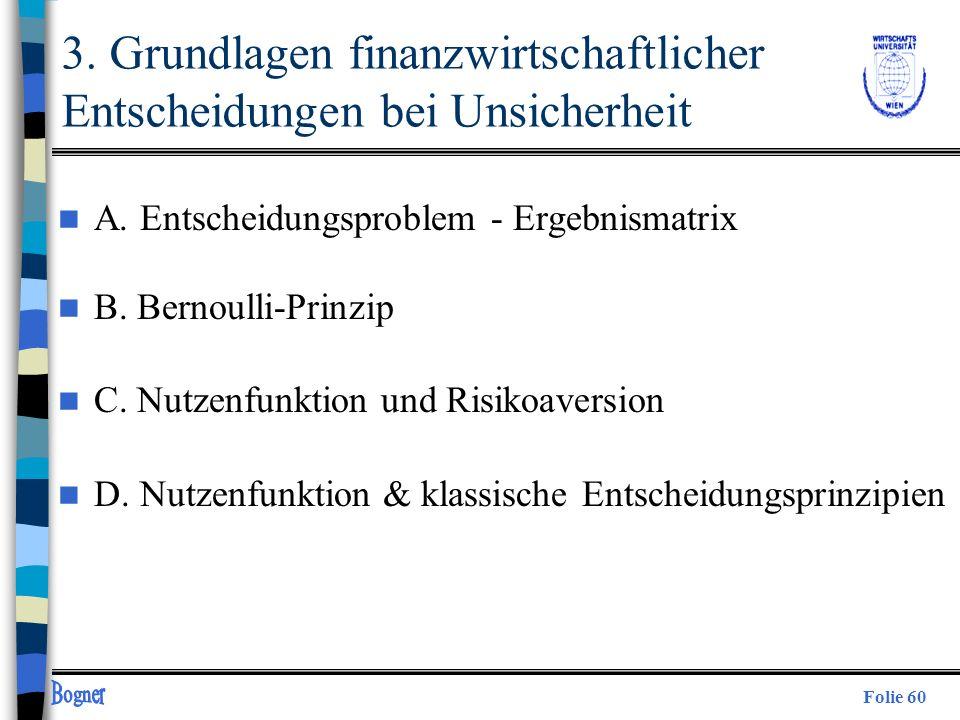 Folie 60 3. Grundlagen finanzwirtschaftlicher Entscheidungen bei Unsicherheit n A. Entscheidungsproblem - Ergebnismatrix n B. Bernoulli-Prinzip n C. N