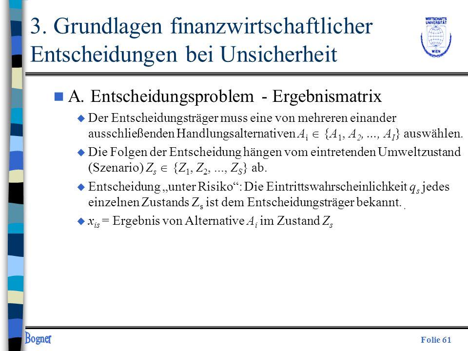 Folie 61 3. Grundlagen finanzwirtschaftlicher Entscheidungen bei Unsicherheit n A. Entscheidungsproblem - Ergebnismatrix u Der Entscheidungsträger mus
