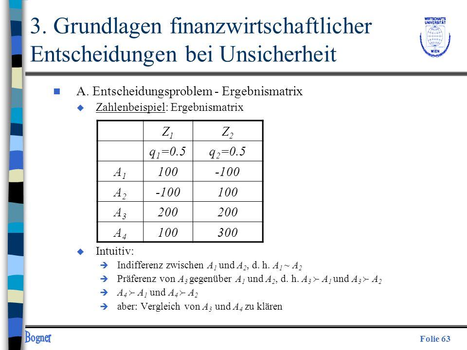Folie 63 3. Grundlagen finanzwirtschaftlicher Entscheidungen bei Unsicherheit n A. Entscheidungsproblem - Ergebnismatrix u Zahlenbeispiel: Ergebnismat