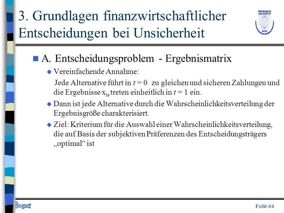 Folie 64 3. Grundlagen finanzwirtschaftlicher Entscheidungen bei Unsicherheit n A. Entscheidungsproblem - Ergebnismatrix u Vereinfachende Annahme: Jed