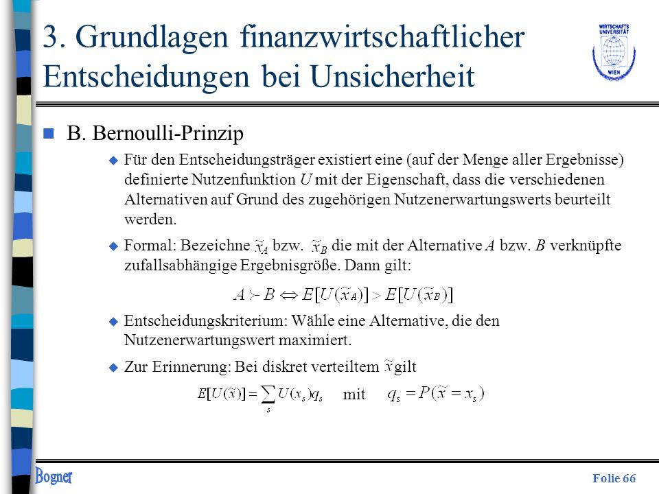 Folie 66 3. Grundlagen finanzwirtschaftlicher Entscheidungen bei Unsicherheit n B. Bernoulli-Prinzip u Für den Entscheidungsträger existiert eine (auf