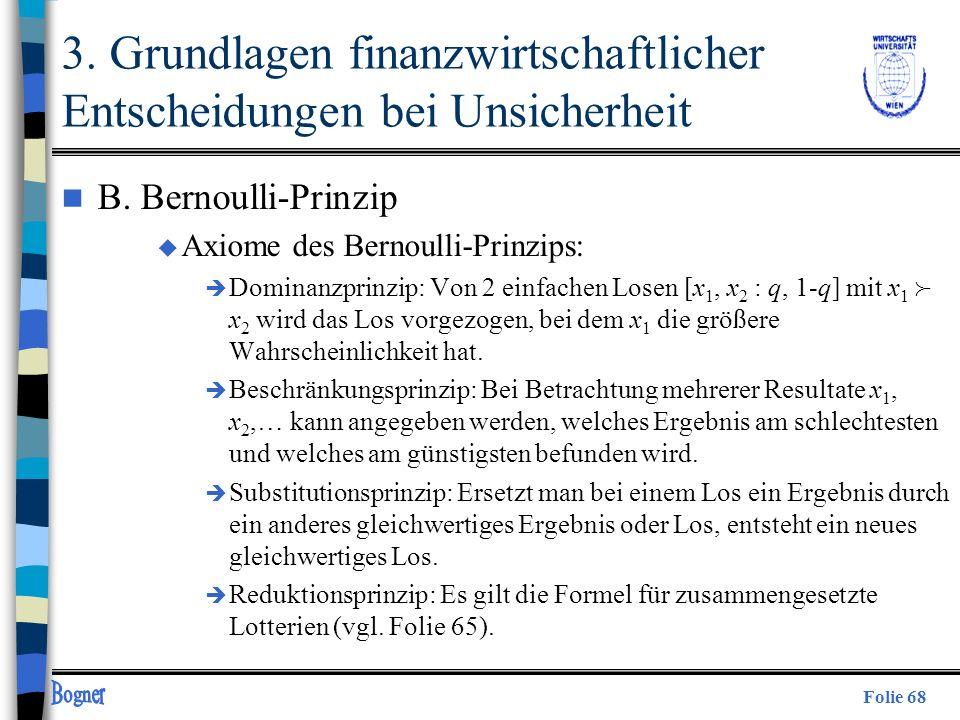 Folie 68 3. Grundlagen finanzwirtschaftlicher Entscheidungen bei Unsicherheit n B. Bernoulli-Prinzip u Axiome des Bernoulli-Prinzips: è Dominanzprinzi