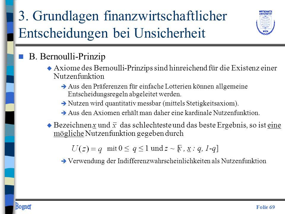Folie 69 3. Grundlagen finanzwirtschaftlicher Entscheidungen bei Unsicherheit n B. Bernoulli-Prinzip u Axiome des Bernoulli-Prinzips sind hinreichend
