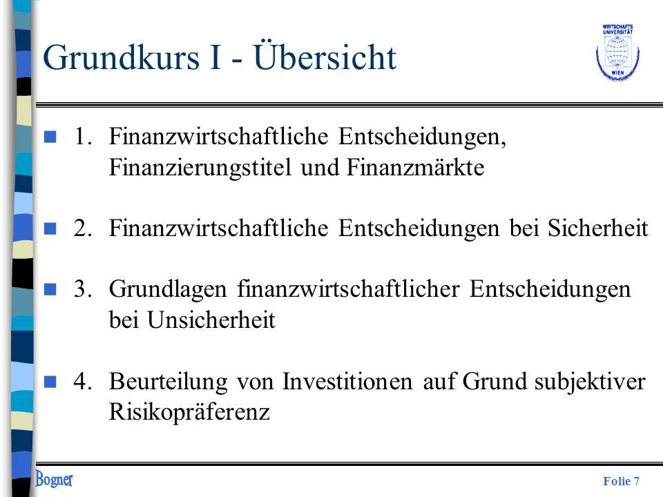 Folie 7 Grundkurs I - Übersicht n 1. Finanzwirtschaftliche Entscheidungen, Finanzierungstitel und Finanzmärkte n 2.Finanzwirtschaftliche Entscheidunge