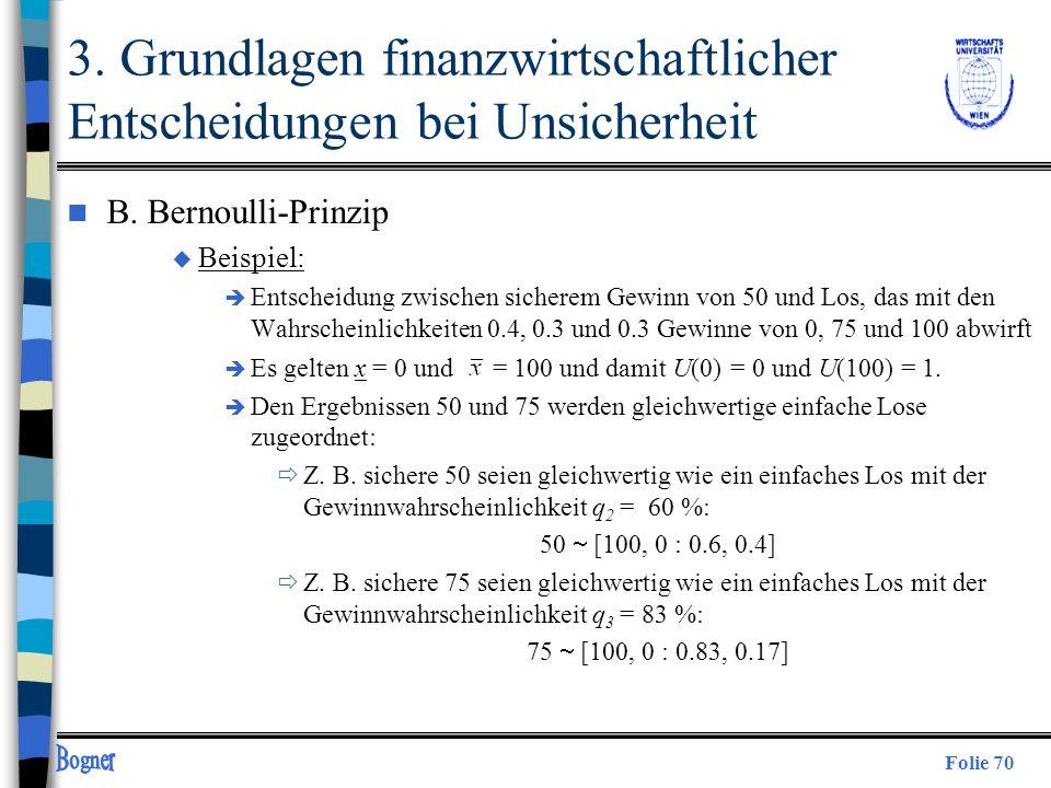 Folie 70 3. Grundlagen finanzwirtschaftlicher Entscheidungen bei Unsicherheit n B. Bernoulli-Prinzip u Beispiel: è Entscheidung zwischen sicherem Gewi