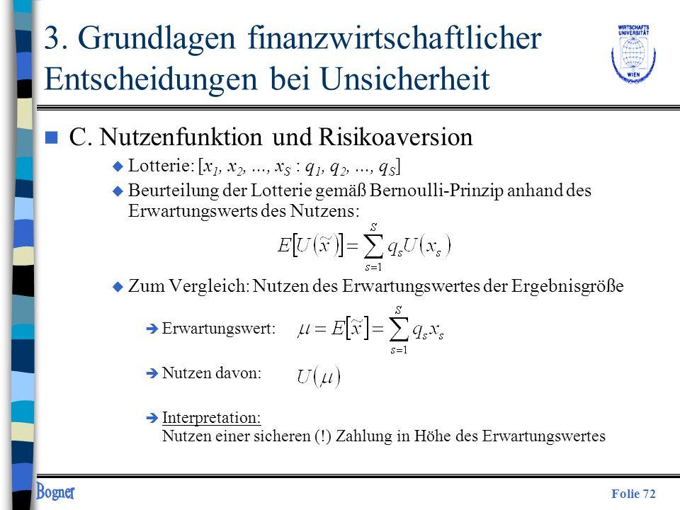 Folie 72 n C. Nutzenfunktion und Risikoaversion u Lotterie: [x 1, x 2,..., x S : q 1, q 2,..., q S ] u Beurteilung der Lotterie gemäß Bernoulli-Prinzi