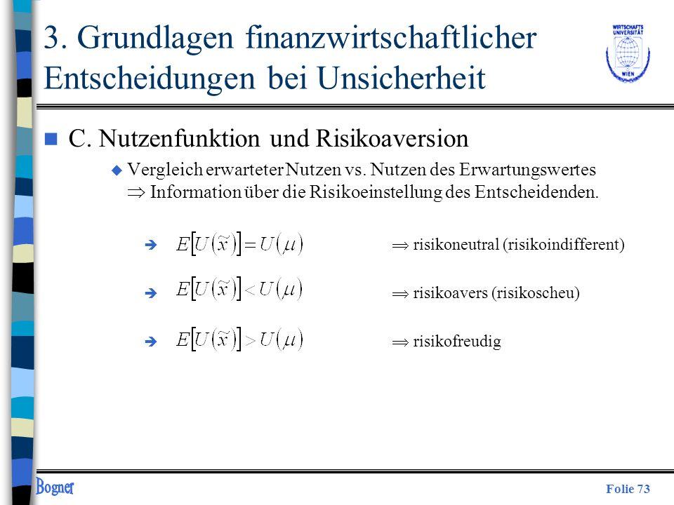 Folie 73 n C. Nutzenfunktion und Risikoaversion u Vergleich erwarteter Nutzen vs. Nutzen des Erwartungswertes Information über die Risikoeinstellung d