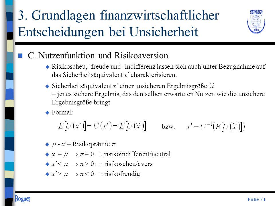 Folie 74 3. Grundlagen finanzwirtschaftlicher Entscheidungen bei Unsicherheit n C. Nutzenfunktion und Risikoaversion u Risikoscheu, -freude und -indif