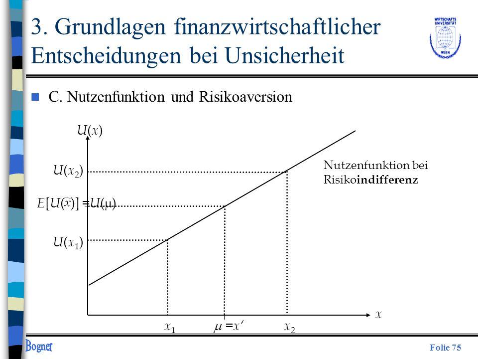 Folie 75 U(x)U(x) U(x2)U(x2) U(x1)U(x1) x1x1 x2x2 x Nutzenfunktion bei Risiko indifferenz 3. Grundlagen finanzwirtschaftlicher Entscheidungen bei Unsi