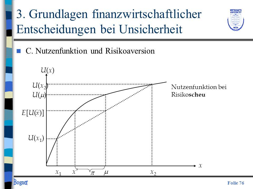 Folie 76 U(x)U(x) U(x2)U(x2) U(x1)U(x1) x1x1 x2x2 x Nutzenfunktion bei Risiko scheu U ( ) 3. Grundlagen finanzwirtschaftlicher Entscheidungen bei Unsi