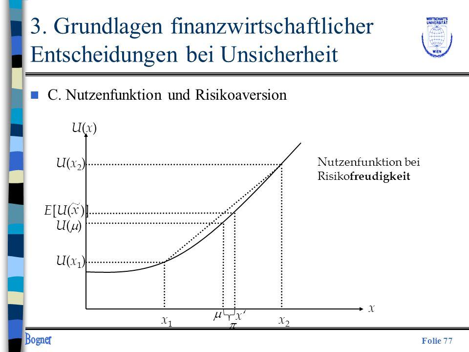 Folie 77 U(x)U(x) U(x2)U(x2) U(x1)U(x1) x1x1 x2x2 x Nutzenfunktion bei Risiko freudigkeit U ( ) E [ U ( )] 3. Grundlagen finanzwirtschaftlicher Entsch