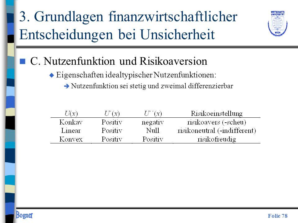 Folie 78 3. Grundlagen finanzwirtschaftlicher Entscheidungen bei Unsicherheit n C. Nutzenfunktion und Risikoaversion u Eigenschaften idealtypischer Nu