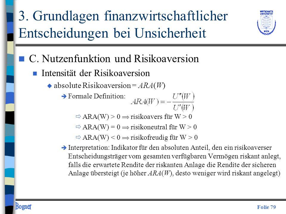Folie 79 n C. Nutzenfunktion und Risikoaversion n Intensität der Risikoaversion u absolute Risikoaversion = ARA(W) è Formale Definition: ARA(W) > 0 ri