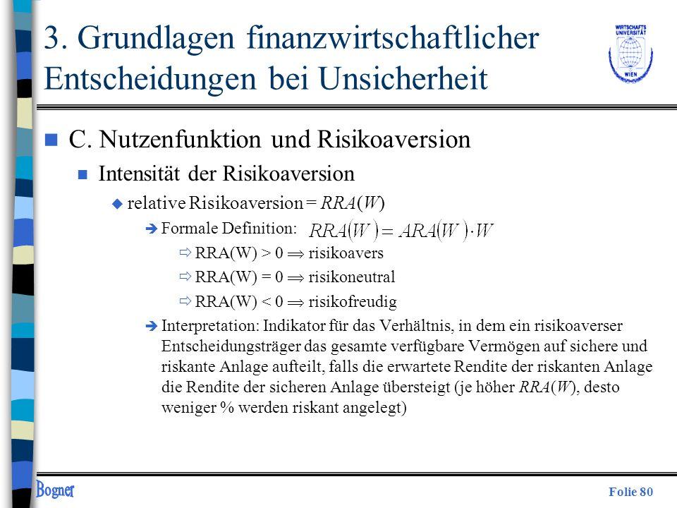 Folie 80 n C. Nutzenfunktion und Risikoaversion n Intensität der Risikoaversion u relative Risikoaversion = RRA(W) è Formale Definition: RRA(W) > 0 ri
