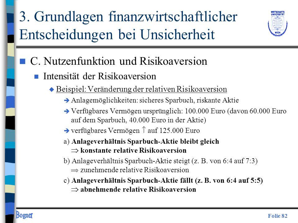 Folie 82 n C. Nutzenfunktion und Risikoaversion n Intensität der Risikoaversion u Beispiel: Veränderung der relativen Risikoaversion è Anlagemöglichke