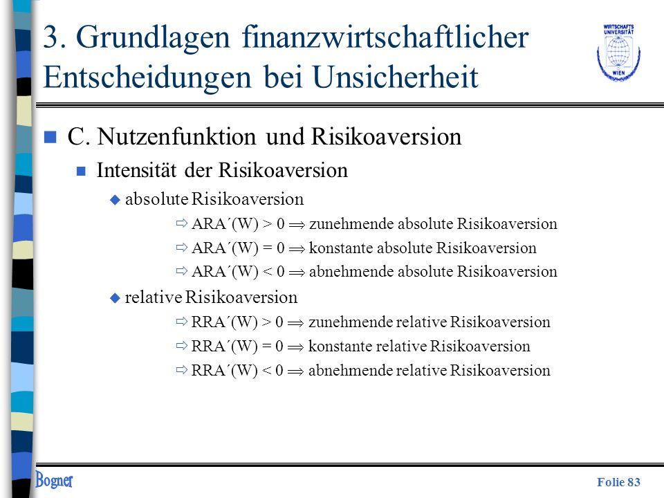 Folie 83 n C. Nutzenfunktion und Risikoaversion n Intensität der Risikoaversion u absolute Risikoaversion ARA´(W) > 0 zunehmende absolute Risikoaversi