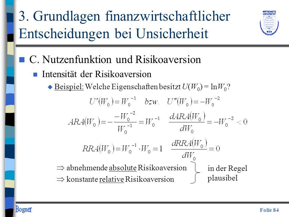 Folie 84 n C. Nutzenfunktion und Risikoaversion n Intensität der Risikoaversion u Beispiel: Welche Eigenschaften besitzt U(W 0 ) = lnW 0 ? abnehmende