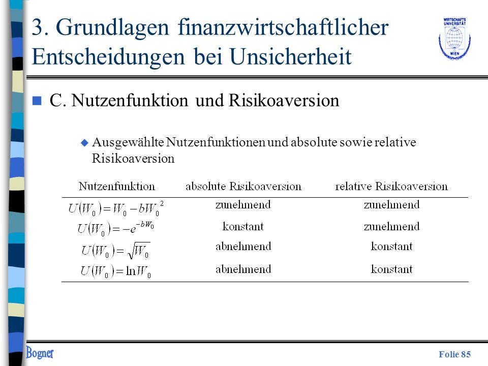 Folie 85 3. Grundlagen finanzwirtschaftlicher Entscheidungen bei Unsicherheit n C. Nutzenfunktion und Risikoaversion u Ausgewählte Nutzenfunktionen un