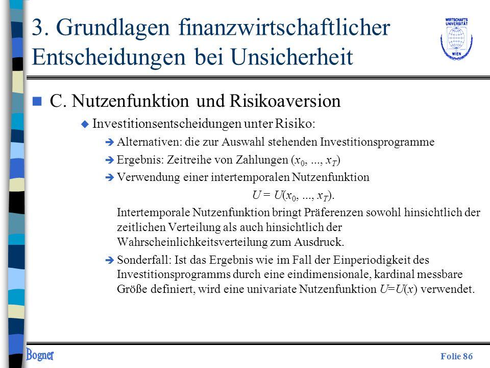 Folie 86 n C. Nutzenfunktion und Risikoaversion u Investitionsentscheidungen unter Risiko: è Alternativen: die zur Auswahl stehenden Investitionsprogr