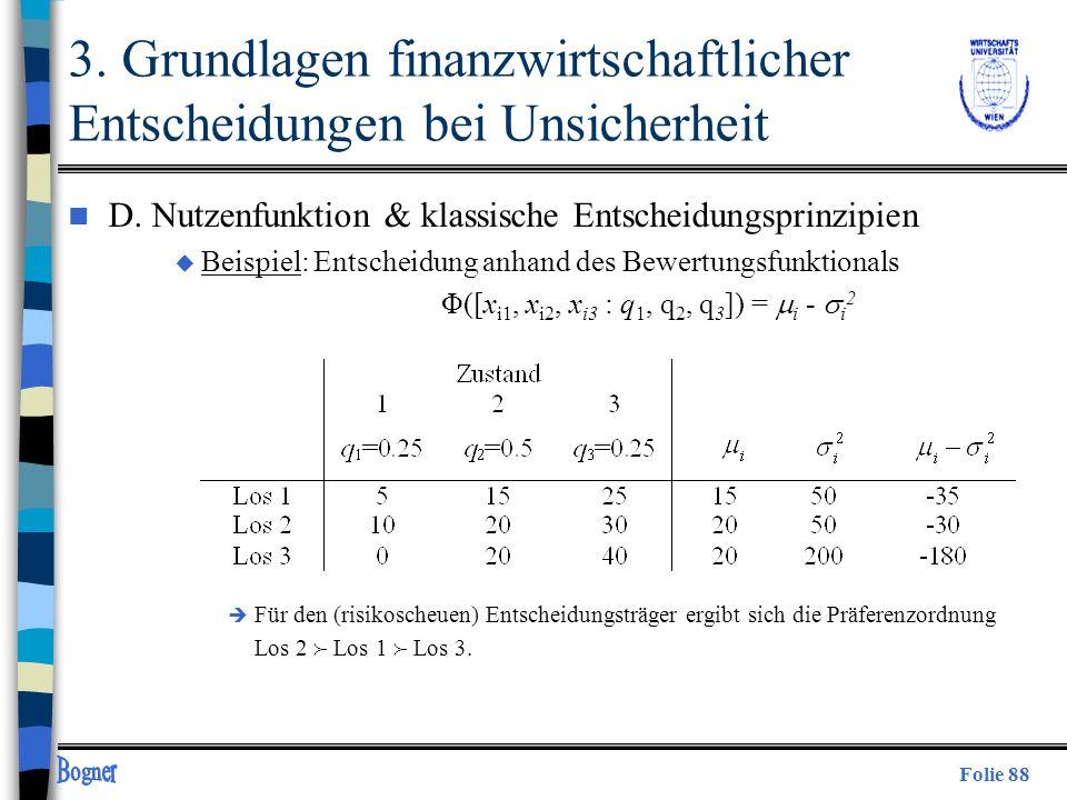 Folie 88 3. Grundlagen finanzwirtschaftlicher Entscheidungen bei Unsicherheit n D. Nutzenfunktion & klassische Entscheidungsprinzipien u Beispiel: Ent