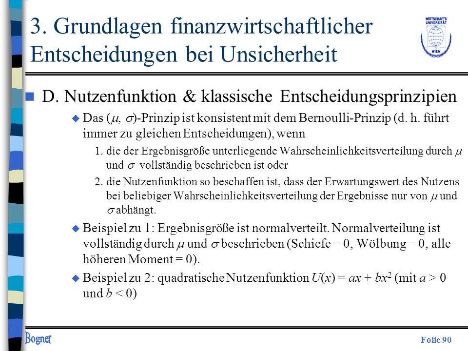 Folie 90 n D. Nutzenfunktion & klassische Entscheidungsprinzipien u Das (, )-Prinzip ist konsistent mit dem Bernoulli-Prinzip (d. h. führt immer zu gl