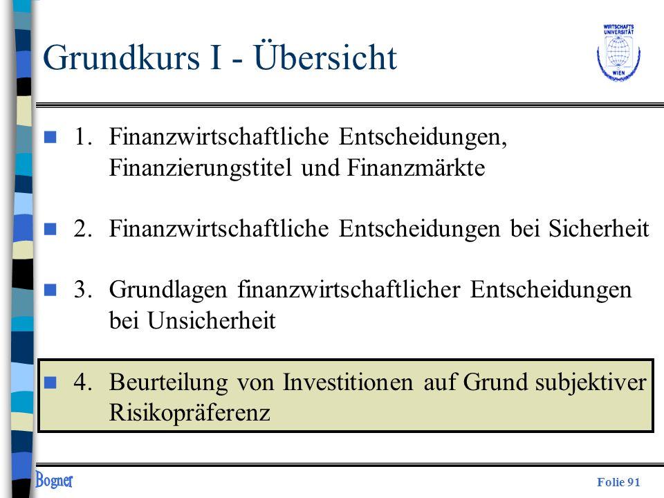 Folie 91 Grundkurs I - Übersicht n 1. Finanzwirtschaftliche Entscheidungen, Finanzierungstitel und Finanzmärkte n 2.Finanzwirtschaftliche Entscheidung