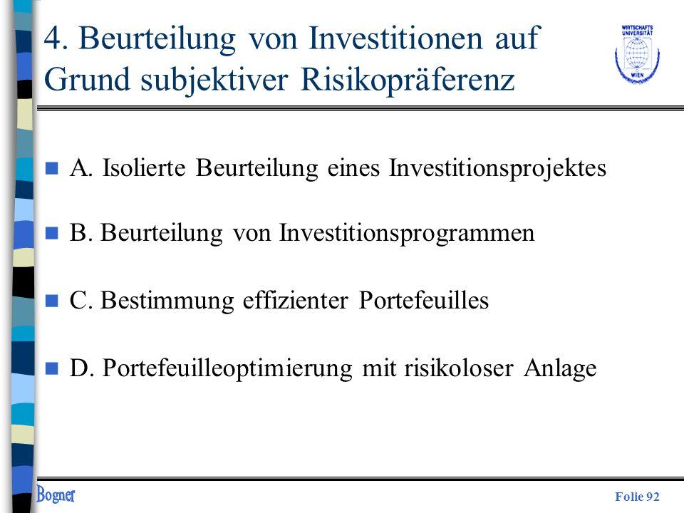 Folie 92 4. Beurteilung von Investitionen auf Grund subjektiver Risikopräferenz n A. Isolierte Beurteilung eines Investitionsprojektes n B. Beurteilun
