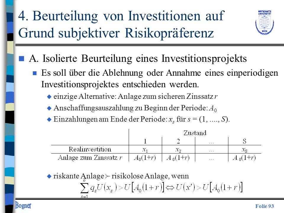 Folie 93 n A. Isolierte Beurteilung eines Investitionsprojekts n Es soll über die Ablehnung oder Annahme eines einperiodigen Investitionsprojektes ent