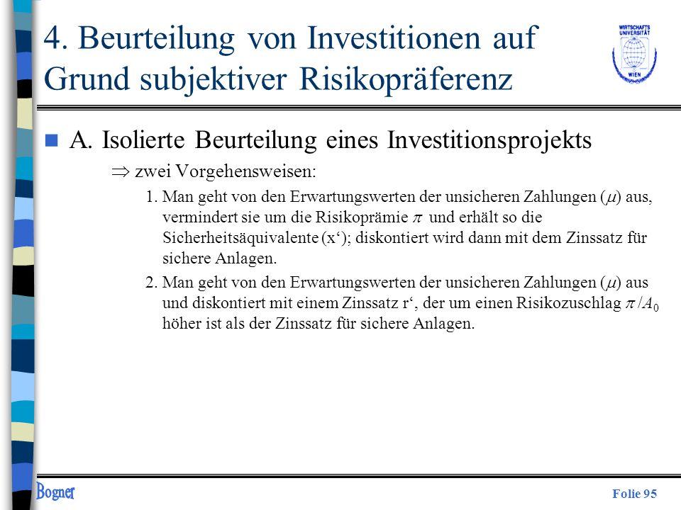 Folie 95 4. Beurteilung von Investitionen auf Grund subjektiver Risikopräferenz n A. Isolierte Beurteilung eines Investitionsprojekts zwei Vorgehenswe