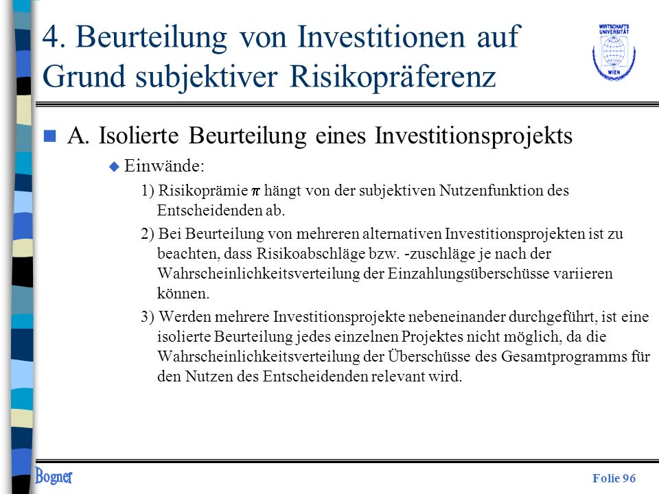 Folie 96 4. Beurteilung von Investitionen auf Grund subjektiver Risikopräferenz n A. Isolierte Beurteilung eines Investitionsprojekts u Einwände: 1) R