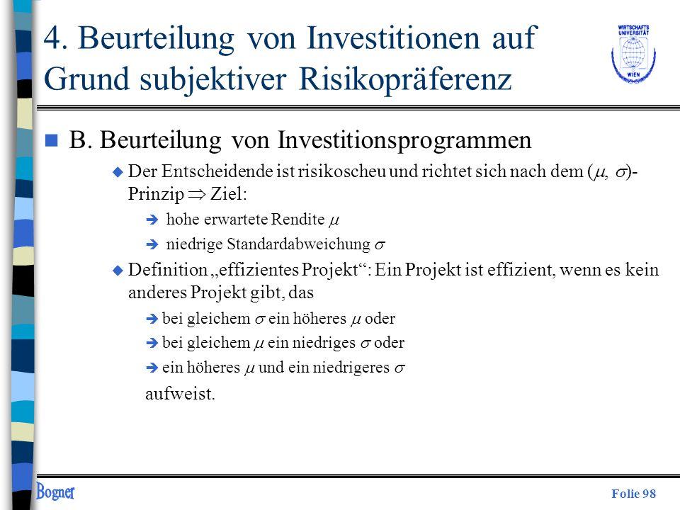 Folie 98 n B. Beurteilung von Investitionsprogrammen Der Entscheidende ist risikoscheu und richtet sich nach dem (, )- Prinzip Ziel: hohe erwartete Re